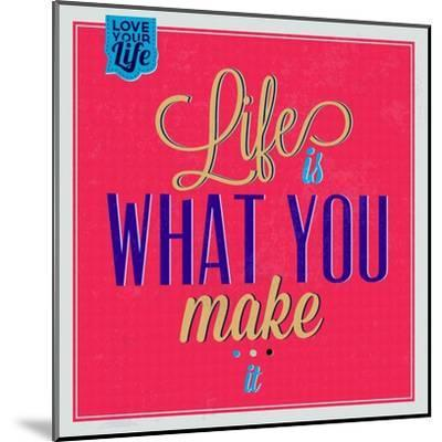 Life Is What You Make it 1-Lorand Okos-Mounted Art Print