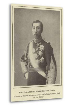 Field-Marshal Marquis Yamagata, Formerly Prime Minister, Now Chief of the General Staff of the Army--Metal Print