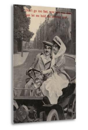 Don't Go Too Fast, Now Will You Dear, Just Let Me Hold the Steering Gear--Metal Print
