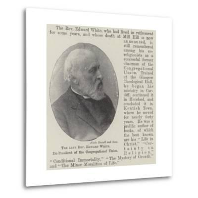 The Late Reverend Edward White, Ex-President of the Congregational Union--Metal Print