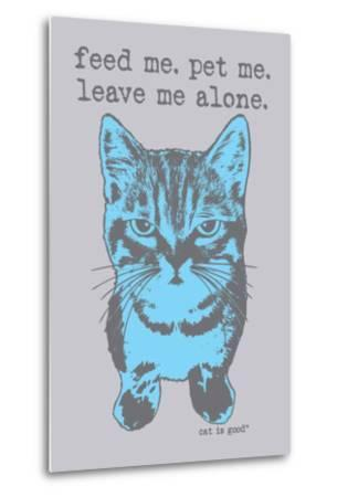 Feed Me Pet Me-Cat is Good-Metal Print