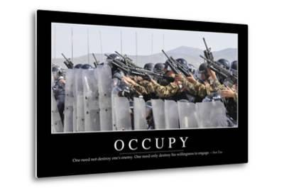 Occupy: Inspirational Quote and Motivational Poster--Metal Print