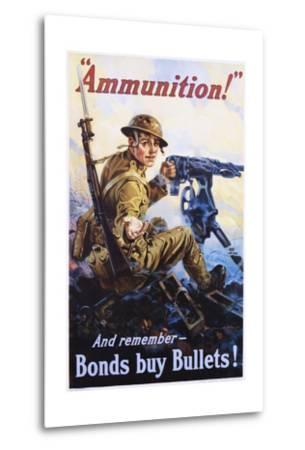 Ammunition! and Remember - Bonds Buy Bullets! Poster-Vincent Lynch-Metal Print