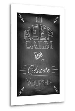 Keep Calm and Educate Yourself-Bratovanov-Metal Print