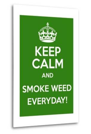 Keep Calm and Smoke Weed Everyday-Andrew S Hunt-Metal Print
