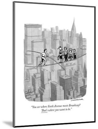 """""""You see where Sixth Avenue meets Broadway? That's where you want to be."""" - New Yorker Cartoon-Joe Dator-Mounted Premium Giclee Print"""