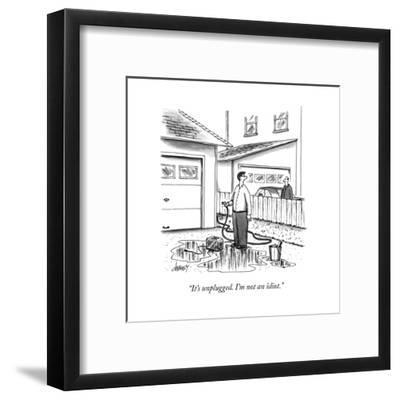 """It's unplugged. I'm not an idiot."" - New Yorker Cartoon-Tom Cheney-Framed Premium Giclee Print"