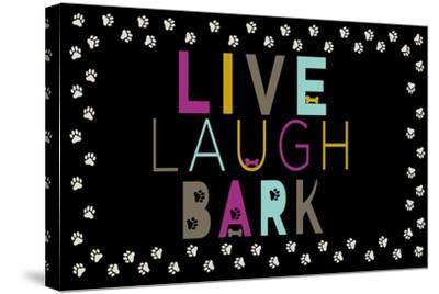 Live, Laugh, Bark--Stretched Canvas Print