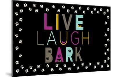 Live, Laugh, Bark--Mounted Art Print
