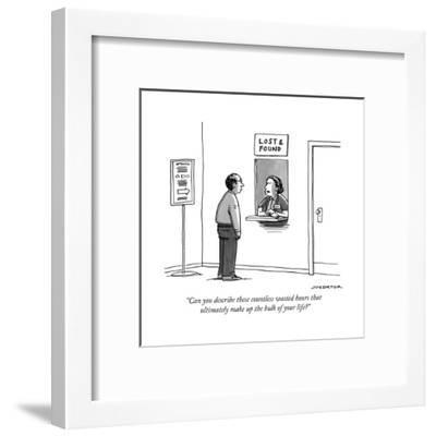 """""""Can you describe these countless wasted hours that ultimately make up the..."""" - New Yorker Cartoon-Joe Dator-Framed Premium Giclee Print"""