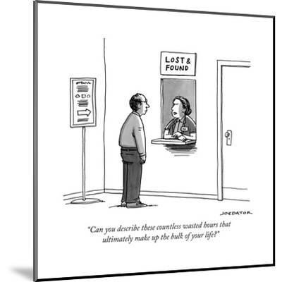 """""""Can you describe these countless wasted hours that ultimately make up the..."""" - New Yorker Cartoon-Joe Dator-Mounted Premium Giclee Print"""