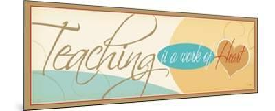 Teaching is a work of Heart-Pela Design-Mounted Premium Giclee Print