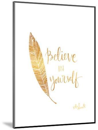 Believe in Yourself-Katie Doucette-Mounted Premium Giclee Print