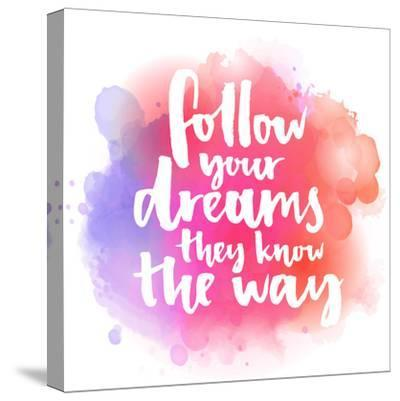 Follow Your Dreams, They Know the Way. Inspirational Quote about Life and Love. Modern Calligraphy-kotoko-Stretched Canvas Print