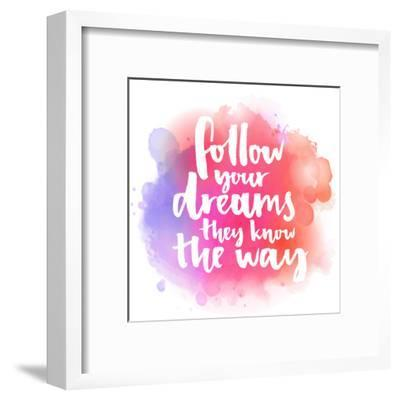Follow Your Dreams, They Know the Way. Inspirational Quote about Life and Love. Modern Calligraphy-kotoko-Framed Art Print