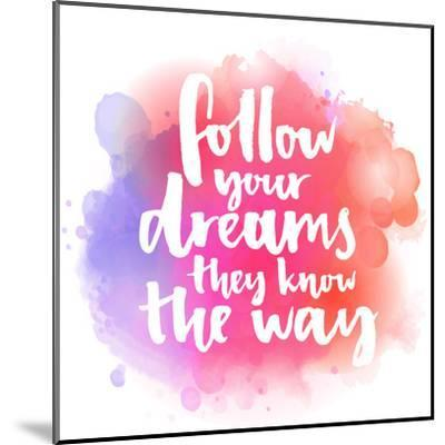 Follow Your Dreams, They Know the Way. Inspirational Quote about Life and Love. Modern Calligraphy-kotoko-Mounted Art Print