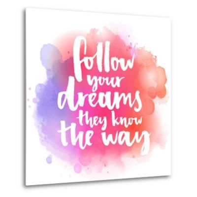 Follow Your Dreams, They Know the Way. Inspirational Quote about Life and Love. Modern Calligraphy-kotoko-Metal Print