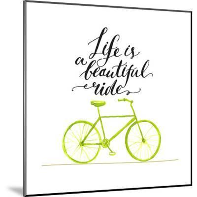 Inspirational Quote - Life is a Beautiful Ride. Handwritten Modern Calligraphy Poster with Green Ha-kotoko-Mounted Art Print