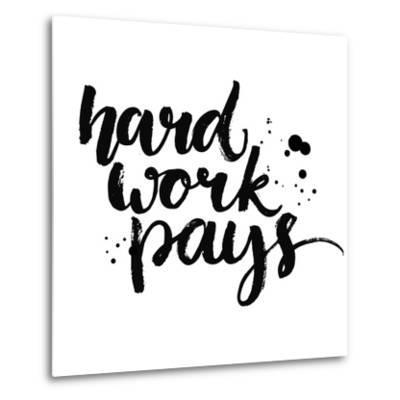 Hard Work Pays-kotoko-Metal Print