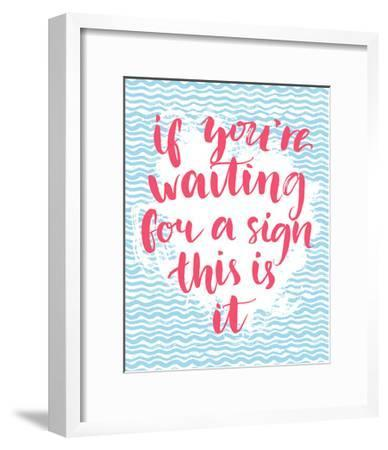 If You're Waiting for a Sign this is it - Inspirational Quote, Handwritten with Brush Calligraphy O-kotoko-Framed Art Print