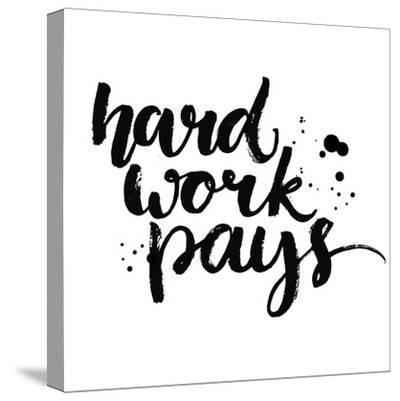 Hard Work Pays-kotoko-Stretched Canvas Print