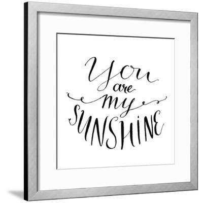 You are My Sunshine. Inspirational Quote. Vector Lettering for Valentines Day Cards, Prints-kotoko-Framed Premium Giclee Print
