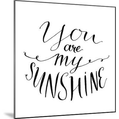 You are My Sunshine. Inspirational Quote. Vector Lettering for Valentines Day Cards, Prints-kotoko-Mounted Premium Giclee Print