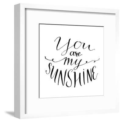 You are My Sunshine. Inspirational Quote. Vector Lettering for Valentines Day Cards, Prints-kotoko-Framed Art Print
