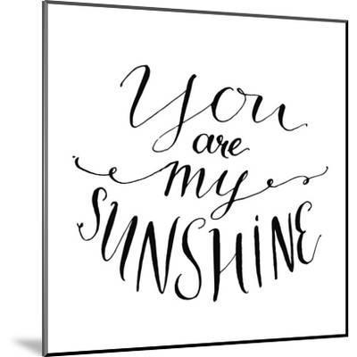 You are My Sunshine. Inspirational Quote. Vector Lettering for Valentines Day Cards, Prints-kotoko-Mounted Art Print