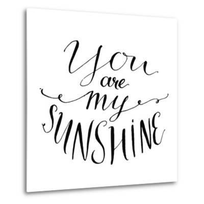 You are My Sunshine. Inspirational Quote. Vector Lettering for Valentines Day Cards, Prints-kotoko-Metal Print