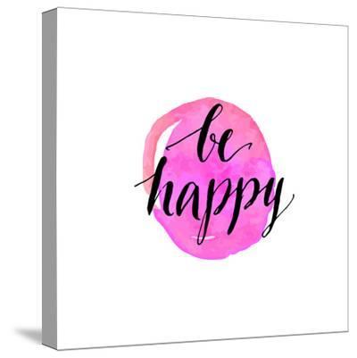 Be Happy Phrase. Handwritten Modern Calligraphy, Inspirational Quote for Card on Pink Watercolor Ro-kotoko-Stretched Canvas Print