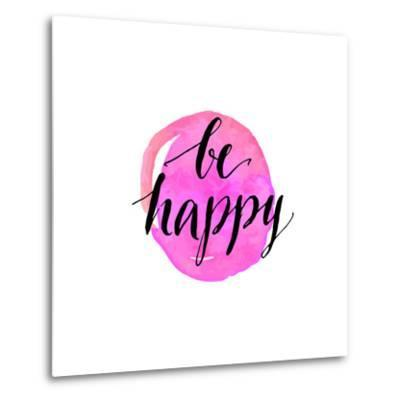 Be Happy Phrase. Handwritten Modern Calligraphy, Inspirational Quote for Card on Pink Watercolor Ro-kotoko-Metal Print