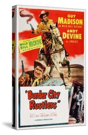 Border City Rustlers--Stretched Canvas Print
