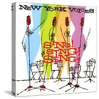 New York Voices - Sing! Sing! Sing!--Stretched Canvas Print