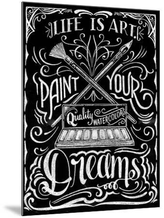 Life Is Art Paint Your Dreams-CJ Hughes-Mounted Giclee Print