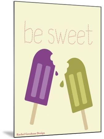 Be Sweet-Rachel Gresham-Mounted Giclee Print
