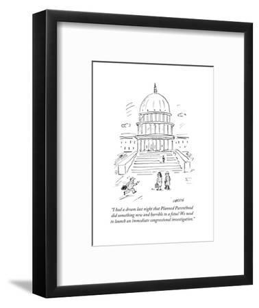 """""""I had a dream last night that Planned Parenthood did something new and ho?"""" - Cartoon-David Sipress-Framed Premium Giclee Print"""