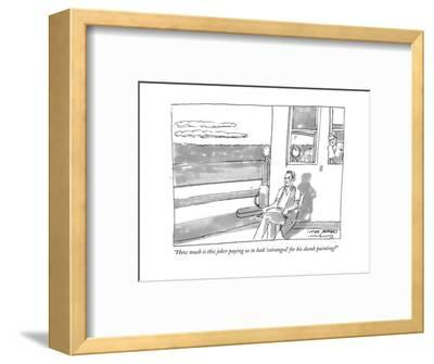 """How much is this joker paying us to look 'estranged' for his dumb paintin - New Yorker Cartoon-Michael Crawford-Framed Premium Giclee Print"