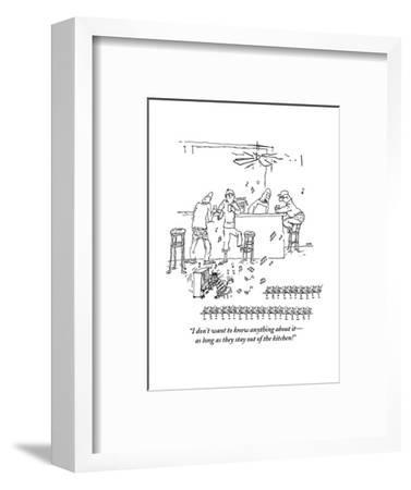 """I don't want to know anything about it?as long as they stay out of the ki?"" - New Yorker Cartoon-George Booth-Framed Premium Giclee Print"