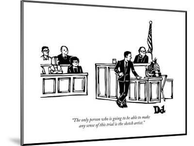 """""""The only person who is going to be able to make any sense of this trial i?"""" - New Yorker Cartoon-Drew Dernavich-Mounted Premium Giclee Print"""