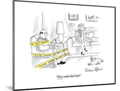"""""""Now what did I do?"""" - New Yorker Cartoon-Victoria Roberts-Mounted Premium Giclee Print"""