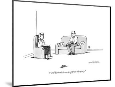 """I still haven't cleaned up from the party."" - New Yorker Cartoon-Joe Dator-Mounted Premium Giclee Print"