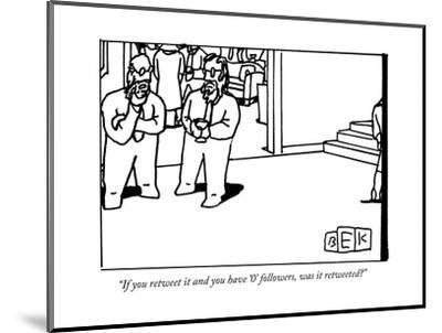 """""""If you retweet it and you have '0' followers, was it retweeted?"""" - New Yorker Cartoon-Bruce Eric Kaplan-Mounted Premium Giclee Print"""