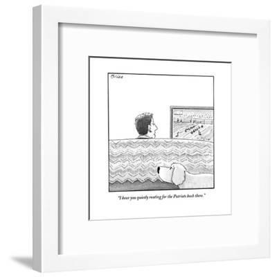 """I hear you quietly rooting for the Patriots back there."" - New Yorker Cartoon-Harry Bliss-Framed Premium Giclee Print"