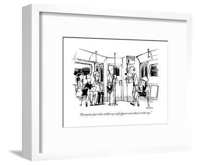 """""""Everyone just relax while my wife figures out what's in her eye."""" - New Yorker Cartoon-Corey Pandolph-Framed Premium Giclee Print"""