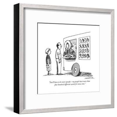 """""""You'll have to be more specific?my people have more than four hundred dif?"""" - New Yorker Cartoon--Framed Premium Giclee Print"""