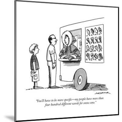 """""""You'll have to be more specific?my people have more than four hundred dif?"""" - New Yorker Cartoon--Mounted Premium Giclee Print"""