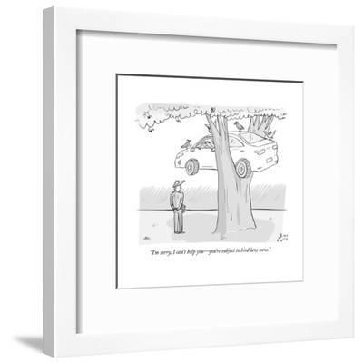 """""""I'm sorry, I can't help you?you're subject to bird law now."""" - New Yorker Cartoon--Framed Premium Giclee Print"""