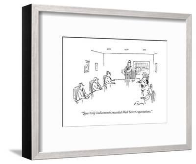 """""""Quarterly indictments exceeded Wall Street expectations."""" - New Yorker Cartoon--Framed Premium Giclee Print"""