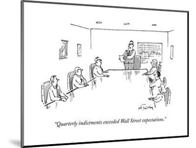 """""""Quarterly indictments exceeded Wall Street expectations."""" - New Yorker Cartoon--Mounted Premium Giclee Print"""